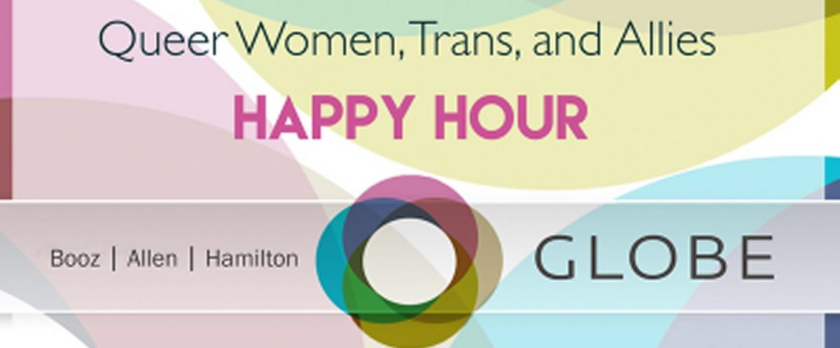 Booz Allen Hamilton's GLOBE Forum: Queer Women, Trans, and Ally Community Happy Hour