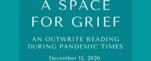 A Space for Grief: An OutWrite Reading During Pandemic Times