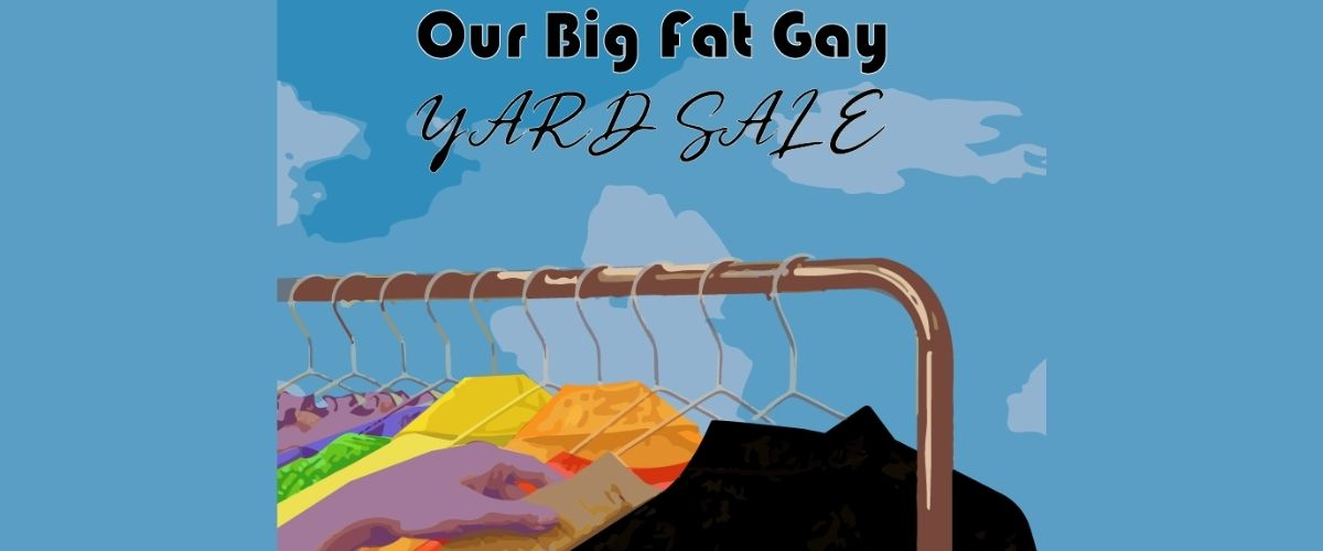 Graphic for Our Big Fat Gay Yard Sale Event