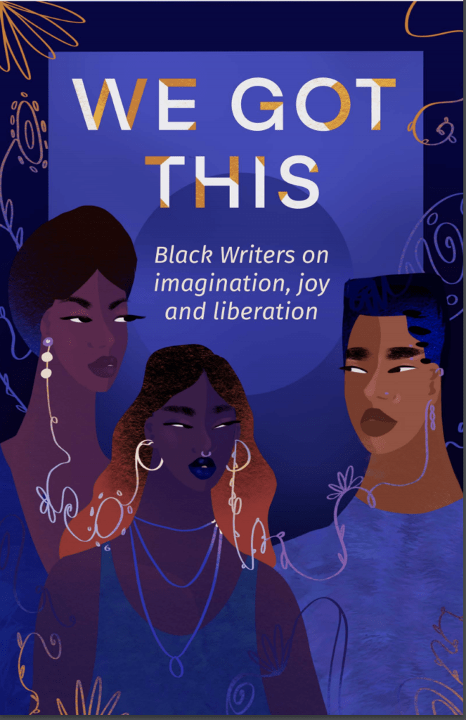 """The cover of """"We Got This: Black Writers on Imagination, Joy and Liberation"""" is shades of dark purple. """"We Got This"""" is in a white font with orange blended in. On the bottom, there are illustrations of three Black people. One has long hair in shades of orange and black, wearing earrings and a nose ring and necklaces, one has a hair wrap, and one has a fade. They are all looking at each other."""