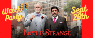 """Watch Party  of """"Love is Strange"""" with Center Aging"""