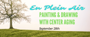 En Plein Air - Painting & Drawing with Center Aging
